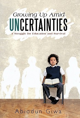 Growing Up Amid Uncertainties: A Struggle for Education and Survival Abiodun Giwa