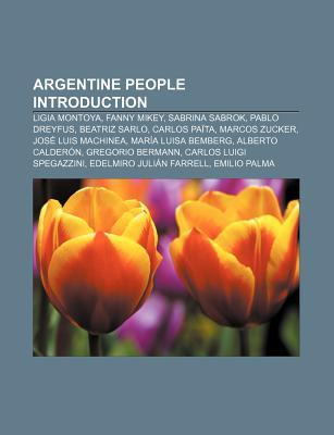 Argentine People Introduction: Ligia Montoya, Fanny Mikey, Sabrina Sabrok, Pablo Dreyfus, Beatriz Sarlo, Carlos Pa Ta, Marcos Zucker Source Wikipedia