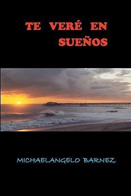 Te Vere En Suenos: El Poder del Amor  by  Michaelangelo Barnez