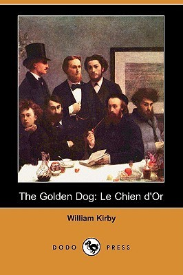 The Golden Dog: Le Chien dOr William Kirby
