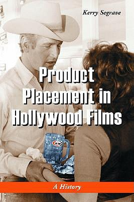 Product Placement in Hollywood Films: A History Kerry Segrave