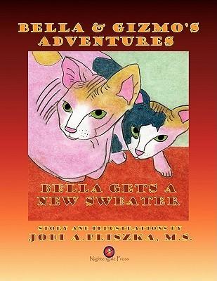 Bella and Gizmos Adventures - Bella Gets a New Sweater Jodi Pliszka