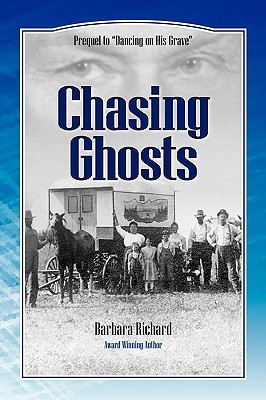 Chasing Ghosts: A Work Of Historical Fiction Based On True Events And Real People  by  Barbara Richard