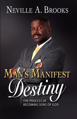 Mans Manifest Destiny Neville A. Brooks