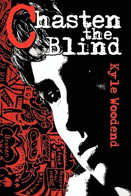 Chasten the Blind  by  Kyle Woodend