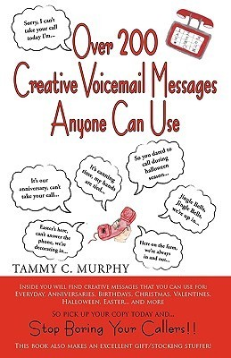 Over 200 Creative Voicemail Messages Anyone Can Use  by  Murphy Tammy Murphy