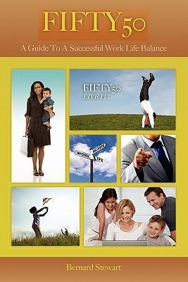 Fifty50: A Guide to a Successful Work Life Balance Bernard Stewart