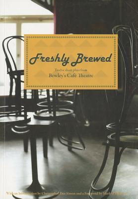 Freshly Brewed: Twelve Short Plays from Bewleys Cafe Theatre  by  Declan Meade