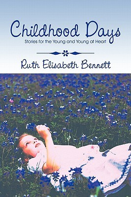 Childhood Days: Stories for the Young and Young at Heart  by  Ruth Elisabeth Bennett