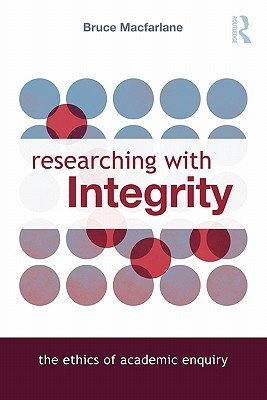 Researching with Integrity: The Ethics of Academic Enquiry Bruce Macfarlane