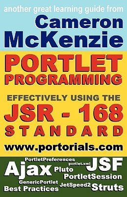Jsr-168 Portlet Development Simplified, Second Edition: Learning How to Develop Effective, Jsr-168, Portal Applications, Everything from the Genericpo  by  Cameron W. McKenzie