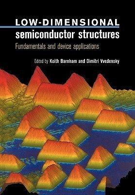 Low-Dimensional Semiconductor Structures: Fundamentals and Device Applications  by  Keith Barnham