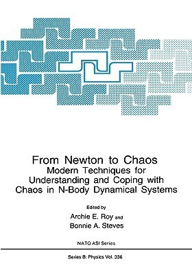From Newton to Chaos: Modern Techniques for Understanding and Coping with Chaos in N-Body Dynamical Systems A.E. Roy