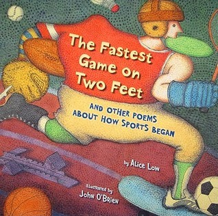 The Fastest Game on Two Feet: And Other Poems about How Sports Began Alice Low