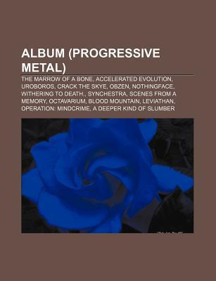 Album (Progressive Metal): The Marrow of a Bone, Accelerated Evolution, Uroboros, Crack the Skye, Obzen, Nothingface, Withering to Death. Source Wikipedia