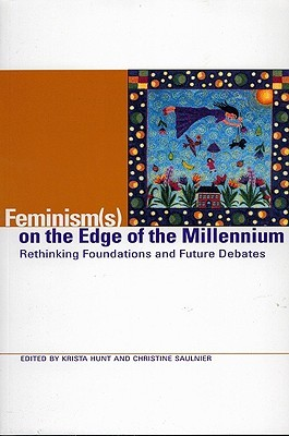 Feminism(s) on the Edge of the Millennium: Rethinking Foundations and Future Debates  by  Christine Marie Saulnier