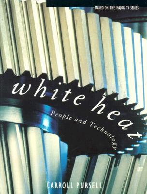 White Heat: People and Technology  by  Carroll W. Pursell