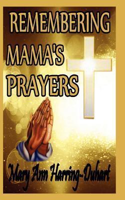 Remembering Mamas Prayers  by  Mary Ann Harring-Duhart