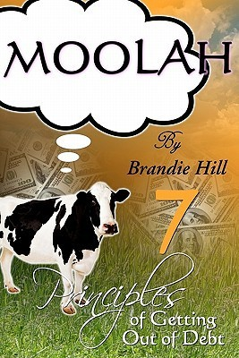 Moolah: 7 Principles of Getting Out of Debt  by  Brandie Hill