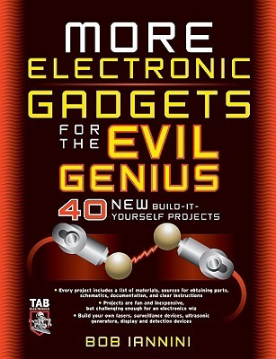 More Electronic Gadgets for the Evil Genius Bob Iannini