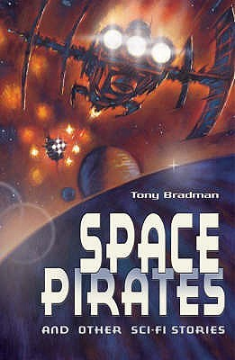 Space Pirates And Other Sci Fi Stories  by  Tony Bradman