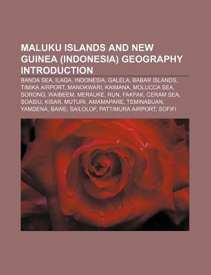 Maluku Islands and New Guinea (Indonesia) Geography Introduction: Banda Sea, Ilaga, Indonesia, Galela, Babar Islands, Timika Airport, Manokwari Source Wikipedia