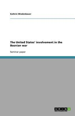 The United States Involvement in the Bosnian War  by  Kathrin Wiedenbauer