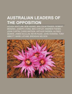 Australian Leaders of the Opposition: Gough Whitlam, Bob Hawke, Malcolm Fraser, Robert Menzies, Joseph Lyons, Ben Chifley, Andrew Fisher  by  Source Wikipedia