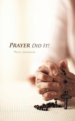 Prayer Did It!: A 21st Century Miracle  by  Patti Janacaro