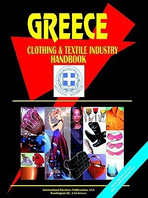 Greece Clothing and Textile Industry Handbook  by  USA International Business Publications