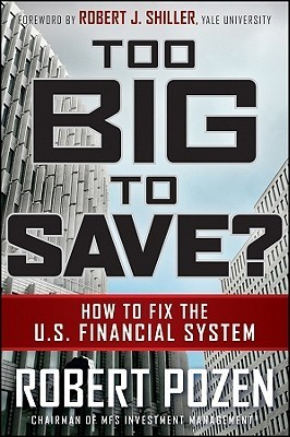 Too Big to Save?: How to Fix the U.S. Financial System Robert Pozen