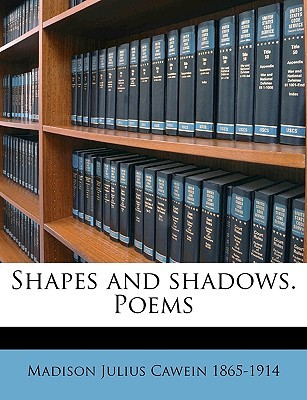 Shapes and Shadows. Poems  by  Madison Julius Cawein
