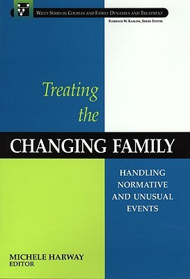 Treating the Changing Family: Handling Normative and Unusual Events  by  Michele Harway