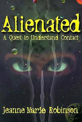 Alienated: A Quest to Understand Contact  by  Jeanne Marie Robinson