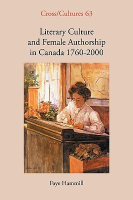 Literary Culture and Female Authorship in Canada 1760-2000.  by  Faye Hammill