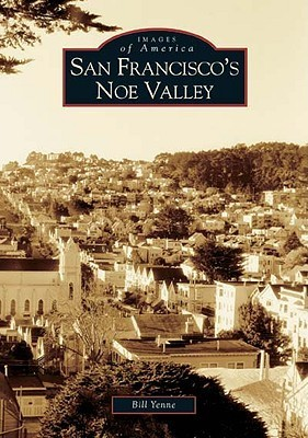 San Franciscos Noe Valley  by  Bill Yenne