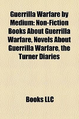 Guerrilla Warfare By Medium  by  Books LLC