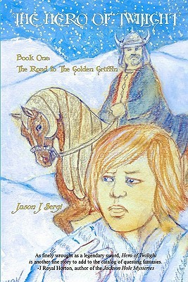The Hero of Twilight (The Road to the Golden Griffin #1)  by  Jason J. Sergi