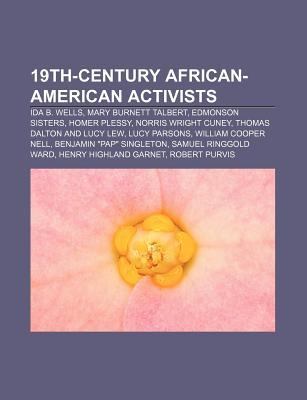 19th-Century African-American Activists: Ida B. Wells, Mary Burnett Talbert, Edmonson Sisters, Homer Plessy, Norris Wright Cuney Source Wikipedia