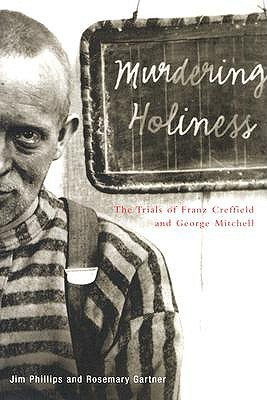 Murdering Holiness: The Trials of Franz Creffield and George Mitchell Jim Phillips