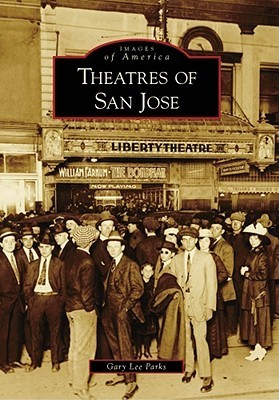 Theatres of San Jose Gary Lee Parks