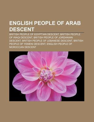 English People of Arab Descent: British People of Egyptian Descent, British People of Iraqi Descent, British People of Jordanian Descent  by  Source Wikipedia