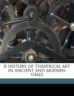 A History of Theatrical Art in Ancient and Modern Times Karl Mantzius