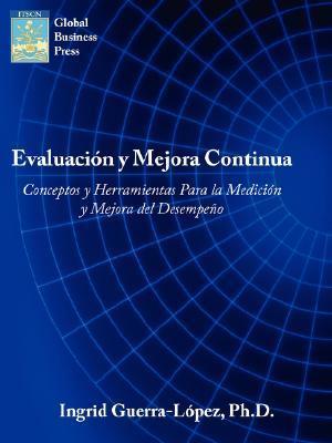 Evaluacion y Mejora Continua: Conceptos y Herramientas Para La Medicion y Mejora del Desempeno Ingrid Guerra-Lopez