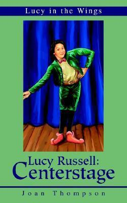 Lucy Russell: Centerstage: Lucy in the Wings  by  Joan R. Thompson
