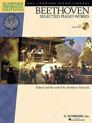 BEETHOVEN SELECTED PIANO     WORKS BK/CD                  SCHIRMER PERFORMANCE EDITIONS (Hal Leonard Student Piano Library: Schirmer Performance Editions)  by  Matthew Edwards