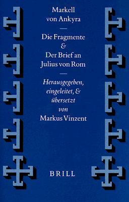 Markell Von Ankyra, Die Fragmente. Der Brief an Julius Von Rom Markus Vinzent