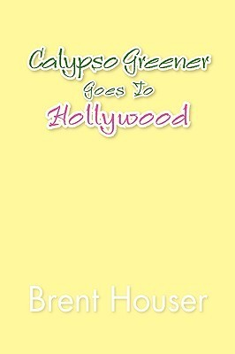 Calypso Greener Goes to Hollywood  by  Brent Houser