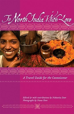 To North India with Love: A Travel Guide for the Connoisseur Nabanita Dutt