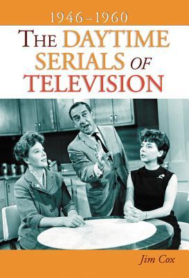 The Daytime Serials of Television, 1946-1960  by  Jim Cox
